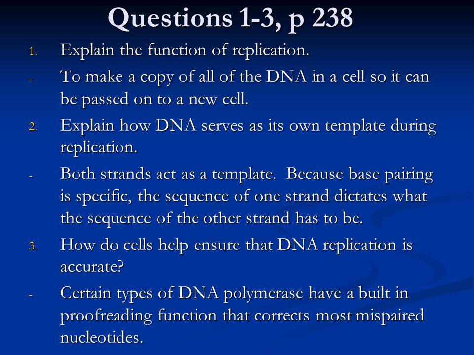 Questions 1-3, p 238 Explain the function of replication.