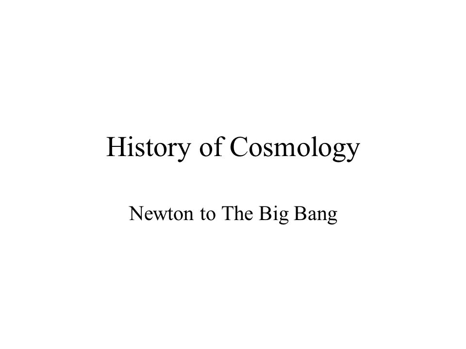 History of Cosmology Newton to The Big Bang