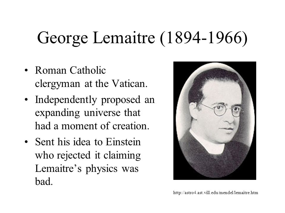 George Lemaitre (1894-1966) Roman Catholic clergyman at the Vatican.