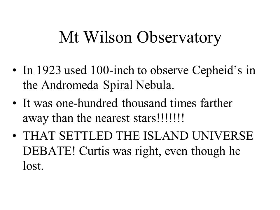 Mt Wilson Observatory In 1923 used 100-inch to observe Cepheid's in the Andromeda Spiral Nebula.