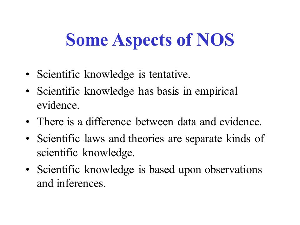 Some Aspects of NOS Scientific knowledge is tentative.