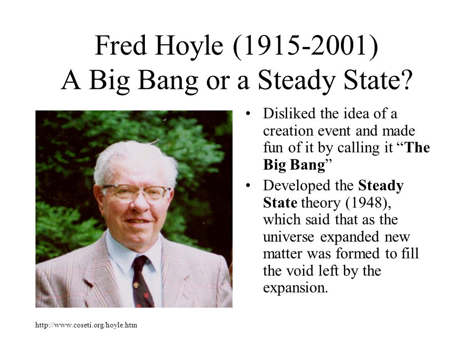Fred Hoyle (1915-2001) A Big Bang or a Steady State