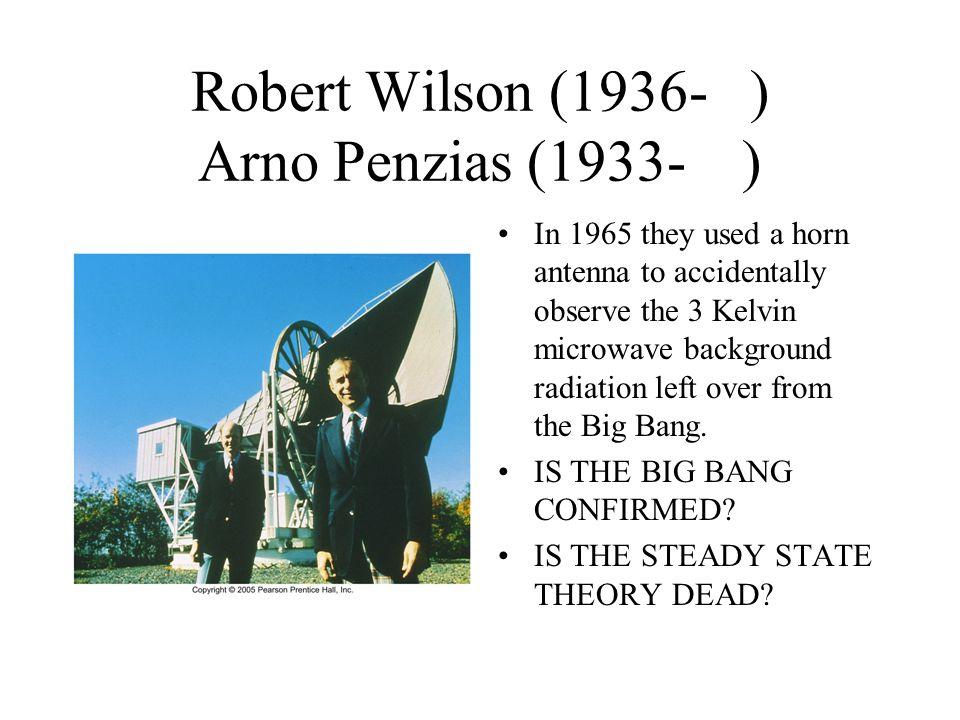 Robert Wilson (1936- ) Arno Penzias (1933- )