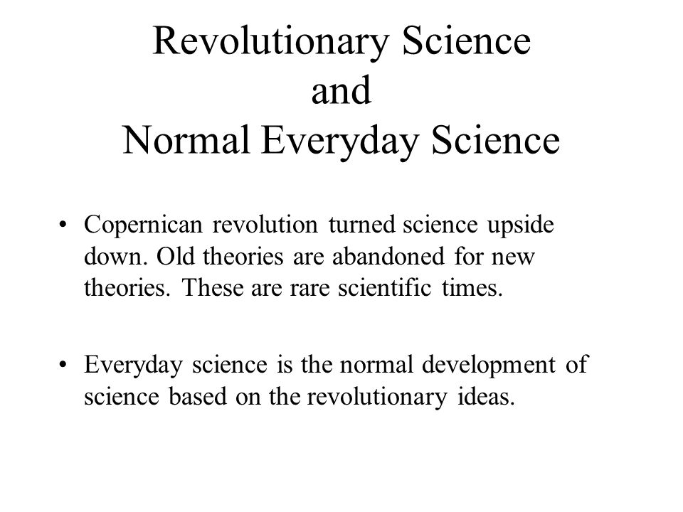 Revolutionary Science and Normal Everyday Science