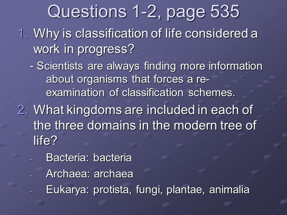 Questions 1-2, page 535 Why is classification of life considered a work in progress