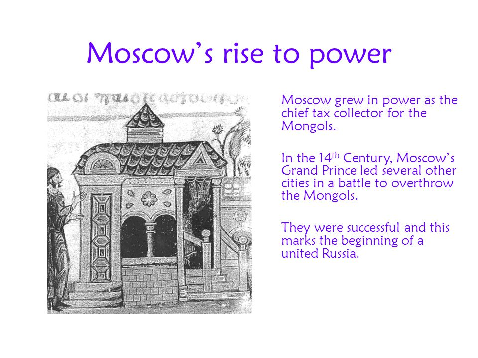 Moscow's rise to power Moscow grew in power as the chief tax collector for the Mongols.