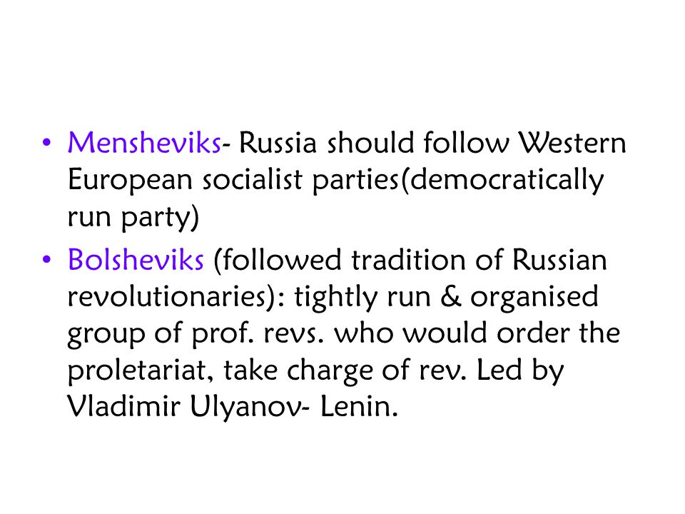 Mensheviks- Russia should follow Western European socialist parties(democratically run party)
