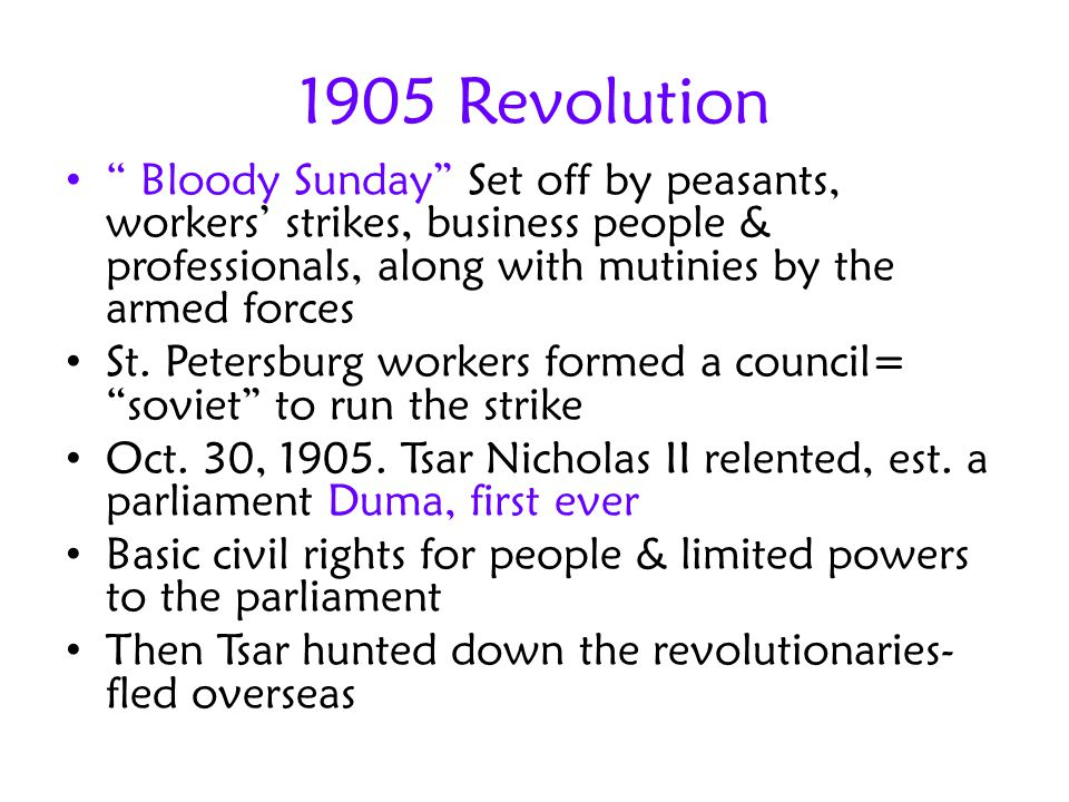 1905 Revolution Bloody Sunday Set off by peasants, workers' strikes, business people & professionals, along with mutinies by the armed forces.