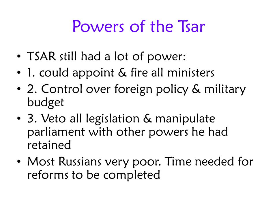 Powers of the Tsar TSAR still had a lot of power: