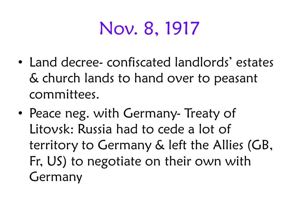Nov. 8, 1917 Land decree- confiscated landlords' estates & church lands to hand over to peasant committees.