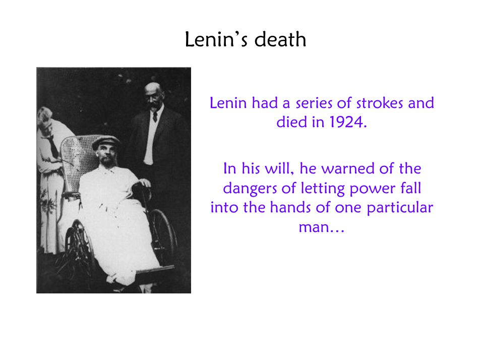 Lenin had a series of strokes and died in 1924.