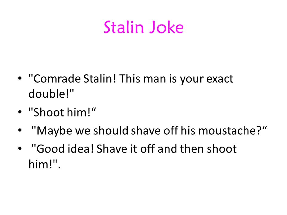 Stalin Joke Comrade Stalin! This man is your exact double!