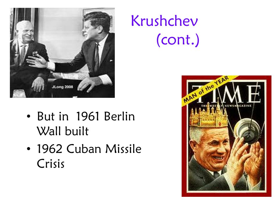 Krushchev (cont.) But in 1961 Berlin Wall built