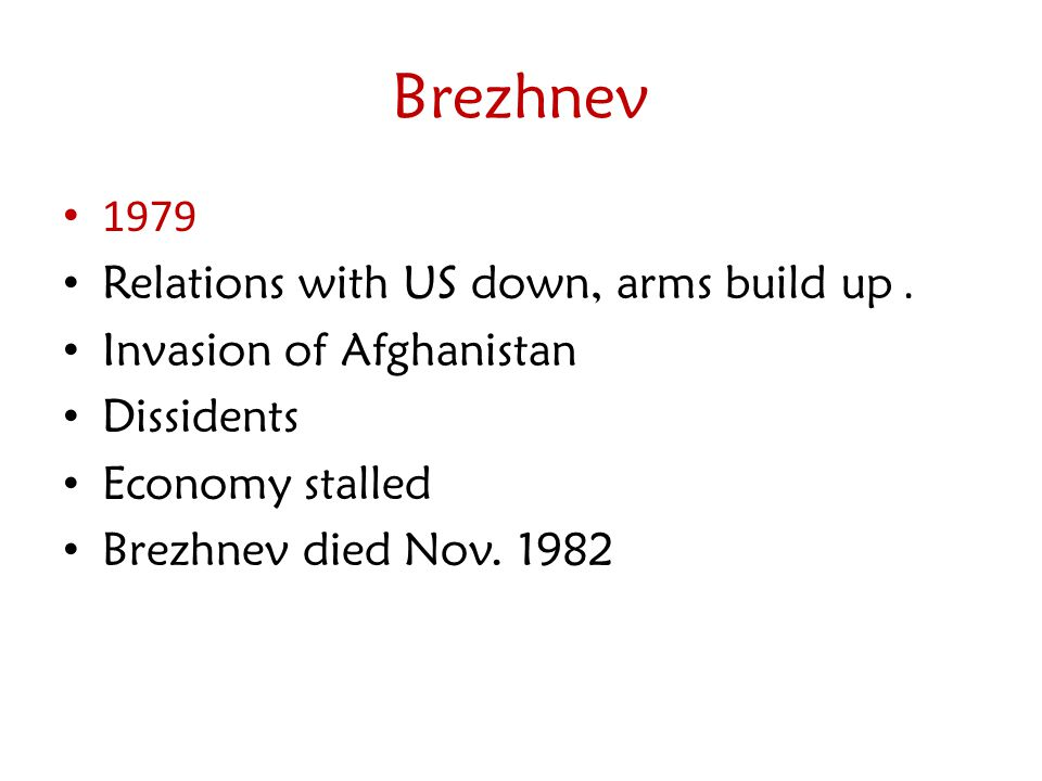 Brezhnev 1979 Relations with US down, arms build up .