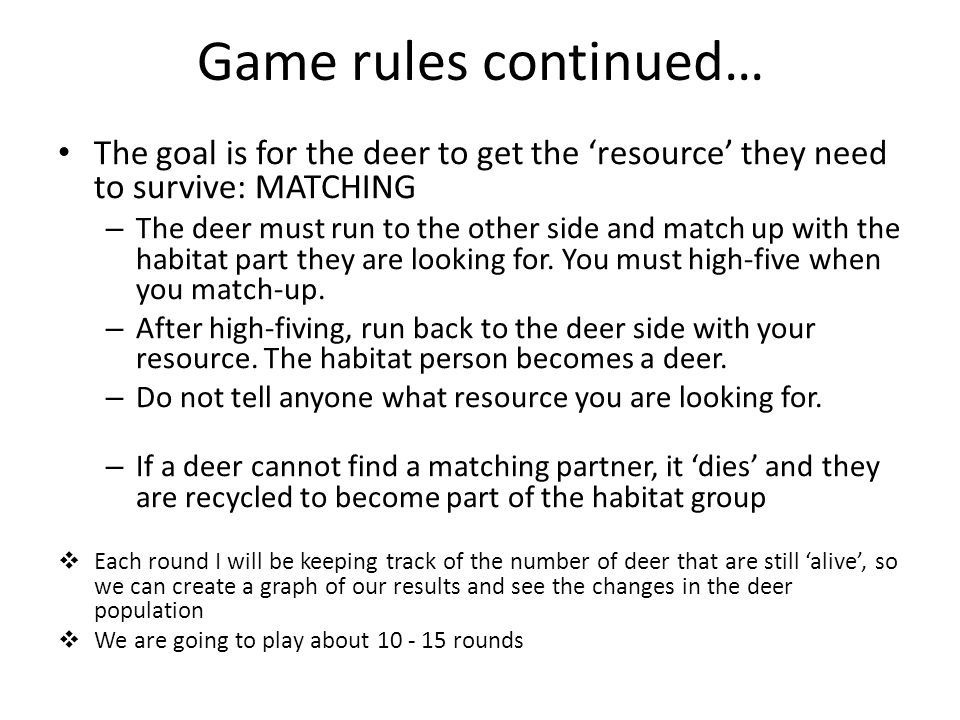 Game rules continued… The goal is for the deer to get the 'resource' they need to survive: MATCHING.