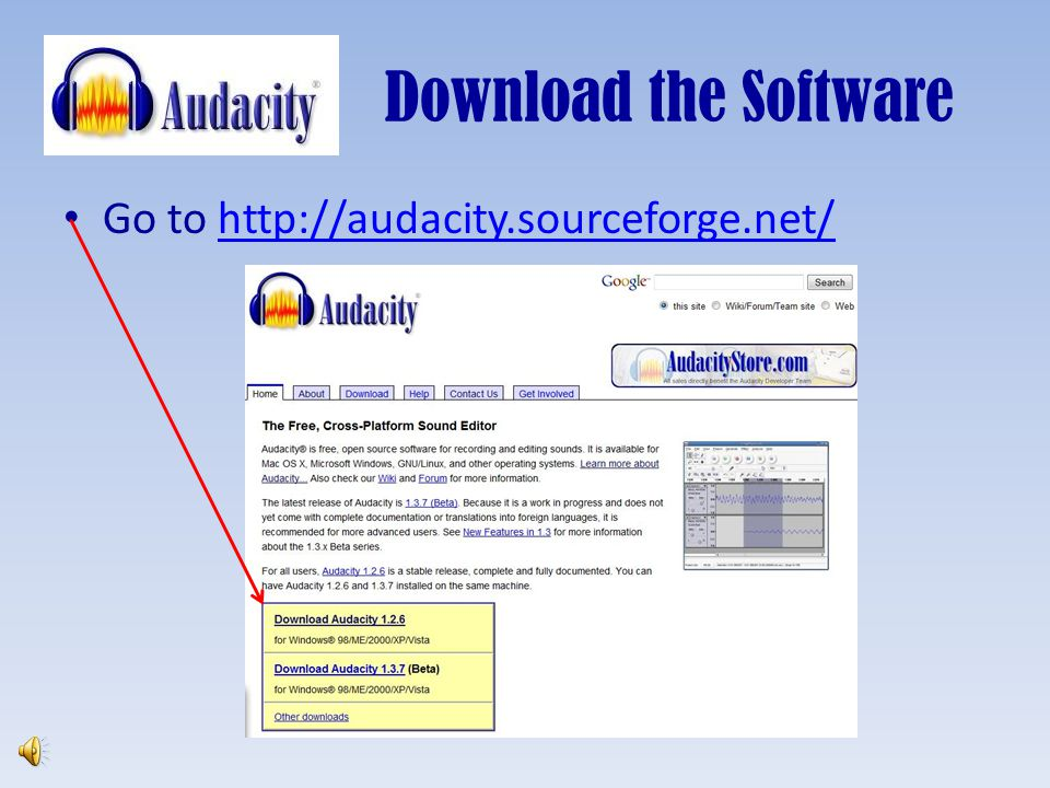 Download the Software Go to http://audacity.sourceforge.net/