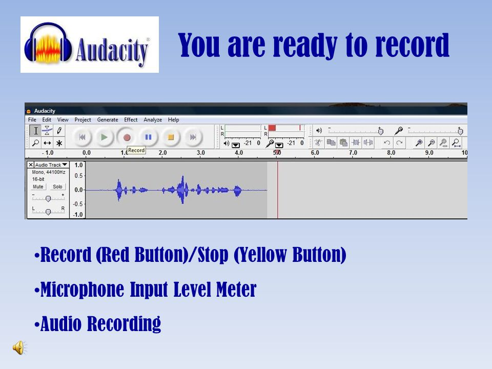 You are ready to record Record (Red Button)/Stop (Yellow Button)