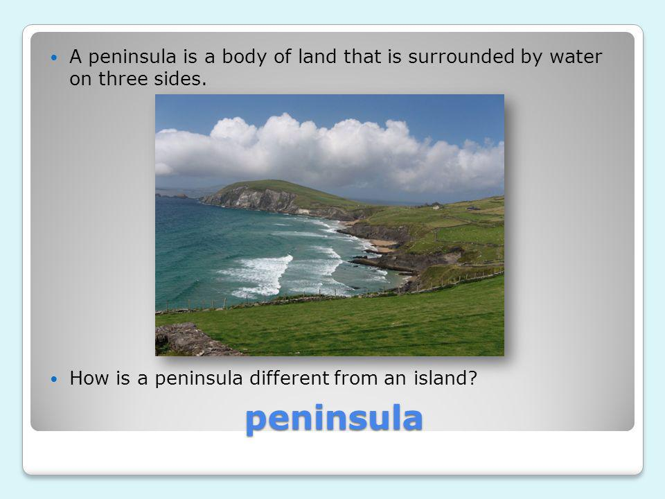 A peninsula is a body of land that is surrounded by water on three sides.
