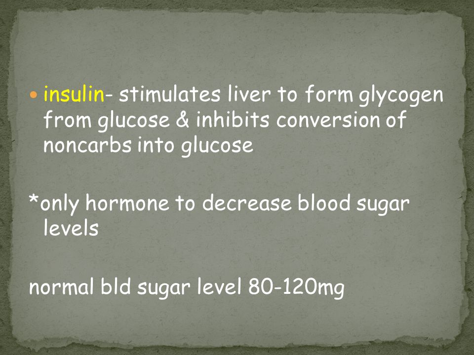 insulin- stimulates liver to form glycogen from glucose & inhibits conversion of noncarbs into glucose