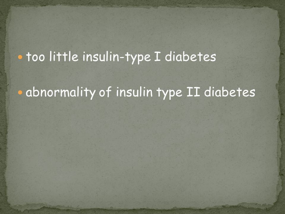 too little insulin-type I diabetes