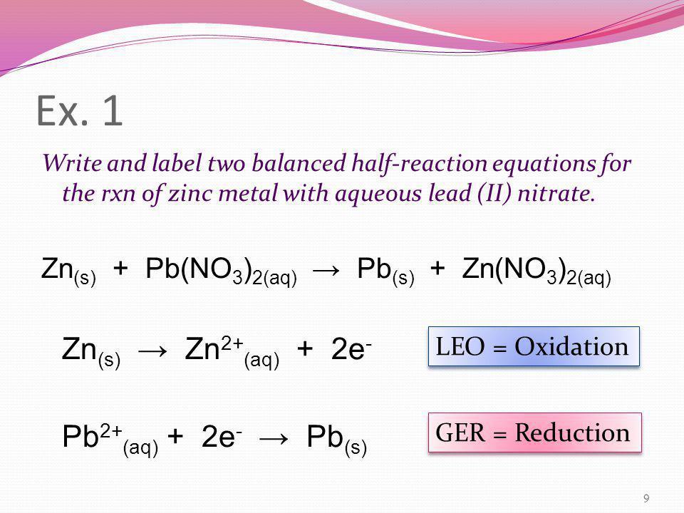 Ex. 1 Zn(s) → Zn2+(aq) + 2e- Pb2+(aq) + 2e- → Pb(s)