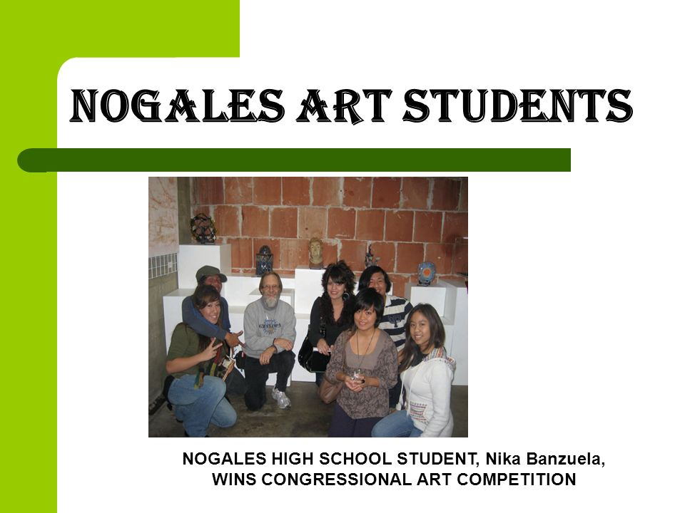 Nogales Art students NOGALES HIGH SCHOOL STUDENT, Nika Banzuela, WINS CONGRESSIONAL ART COMPETITION.
