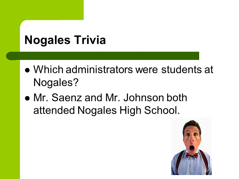 Nogales Trivia Which administrators were students at Nogales