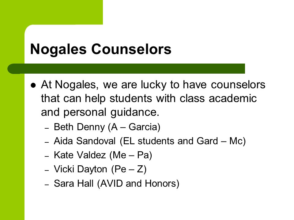 Nogales Counselors At Nogales, we are lucky to have counselors that can help students with class academic and personal guidance.