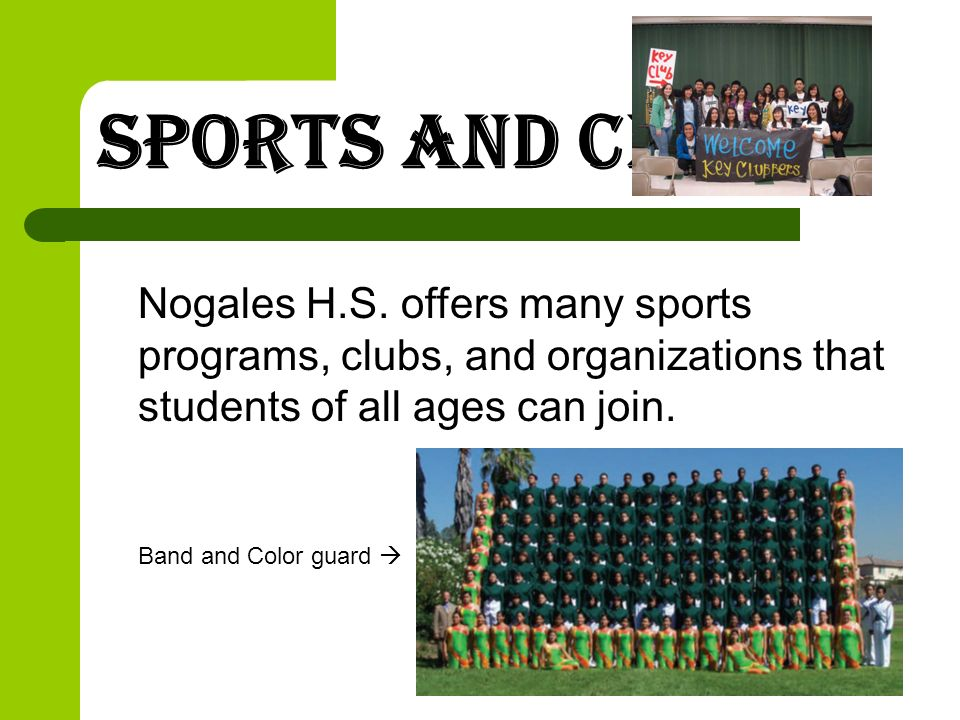 Sports and Clubs Nogales H.S. offers many sports programs, clubs, and organizations that students of all ages can join.