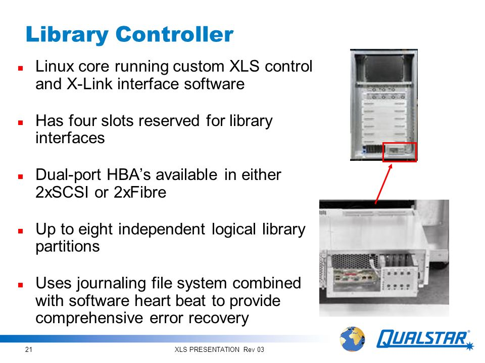 Library Controller Linux core running custom XLS control and X-Link interface software. Has four slots reserved for library interfaces.