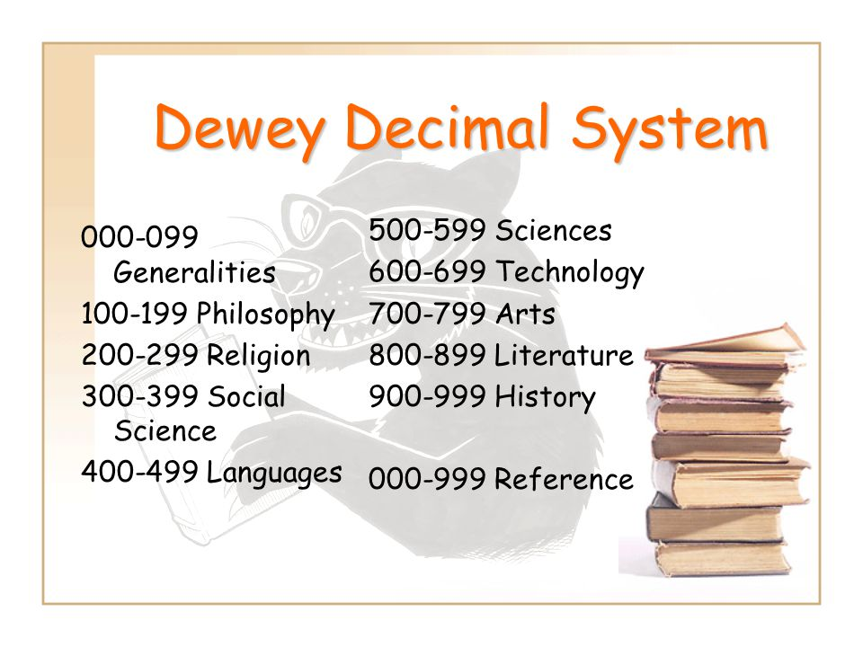 Dewey Decimal System 500-599 Sciences 000-099 Generalities