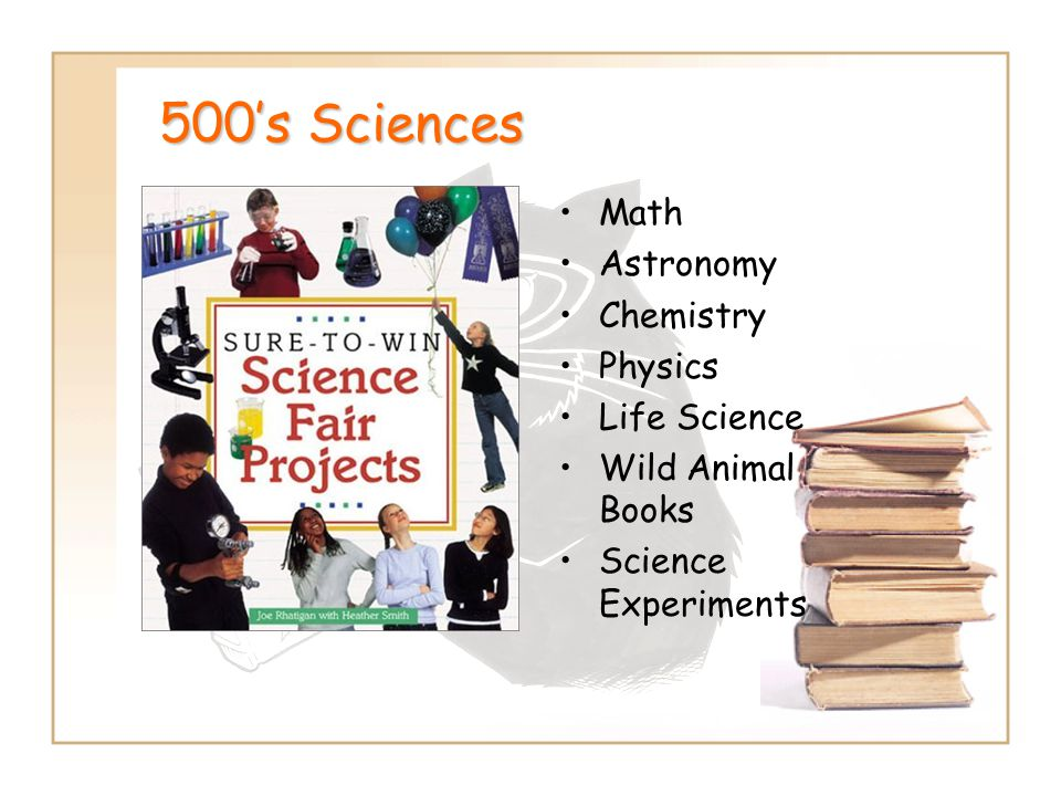 500's Sciences Math Astronomy Chemistry Physics Life Science