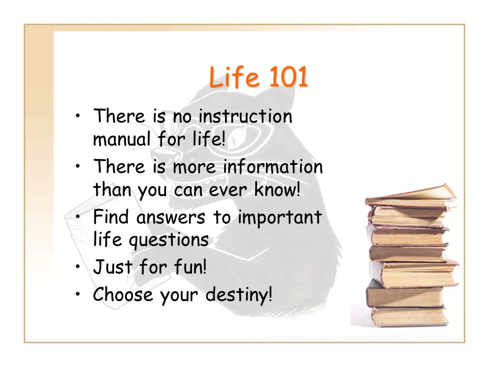 Life 101 There is no instruction manual for life!