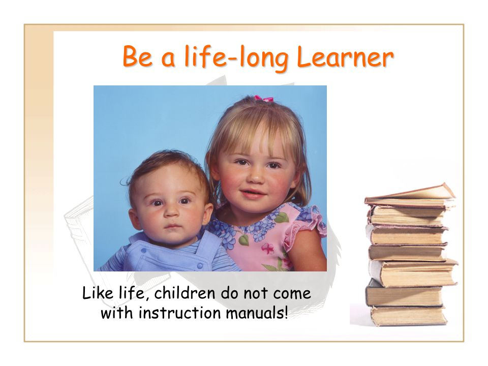 Be a life-long Learner