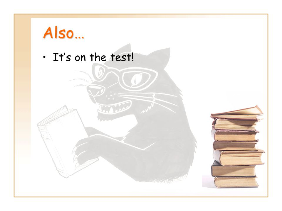 Also… It's on the test!