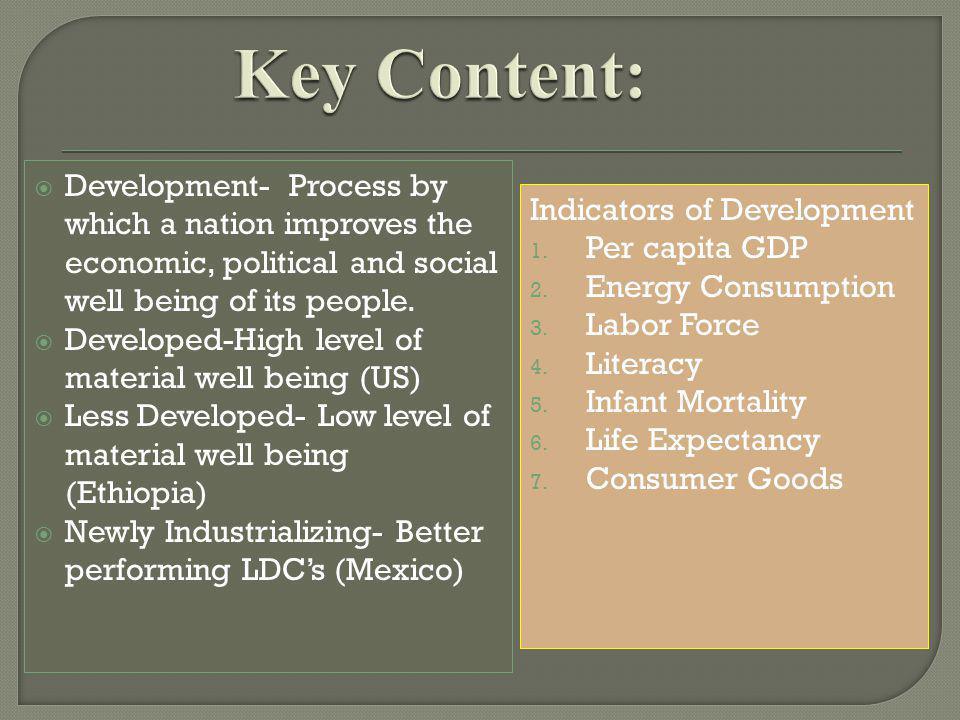 Key Content: Development- Process by which a nation improves the economic, political and social well being of its people.