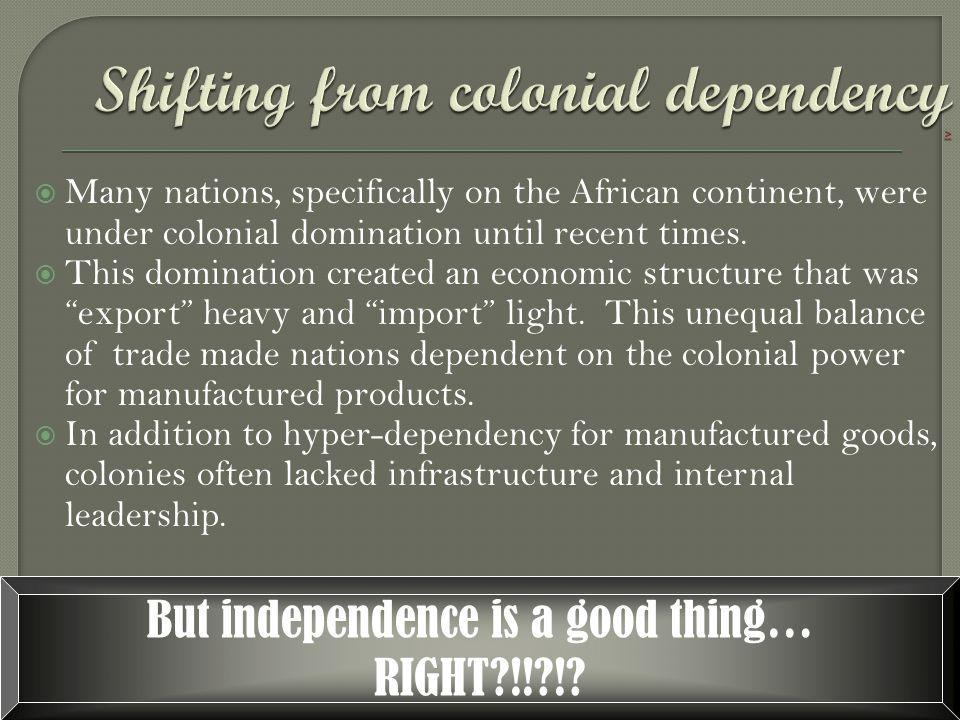 Shifting from colonial dependency >