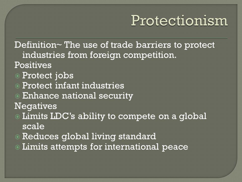 Protectionism Definition~ The use of trade barriers to protect industries from foreign competition.