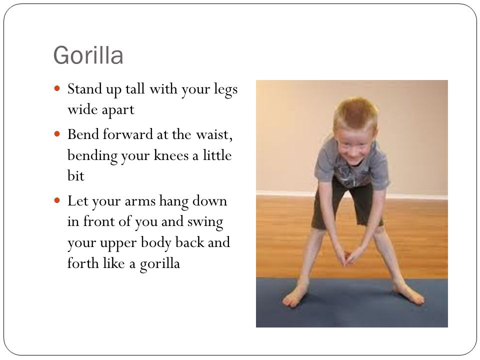 Gorilla Stand up tall with your legs wide apart