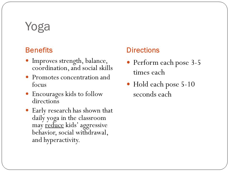 Yoga Perform each pose 3-5 times each Hold each pose 5-10 seconds each