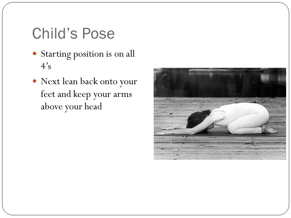 Child's Pose Starting position is on all 4's