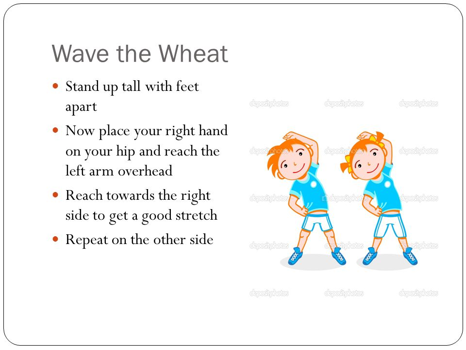 Wave the Wheat Stand up tall with feet apart