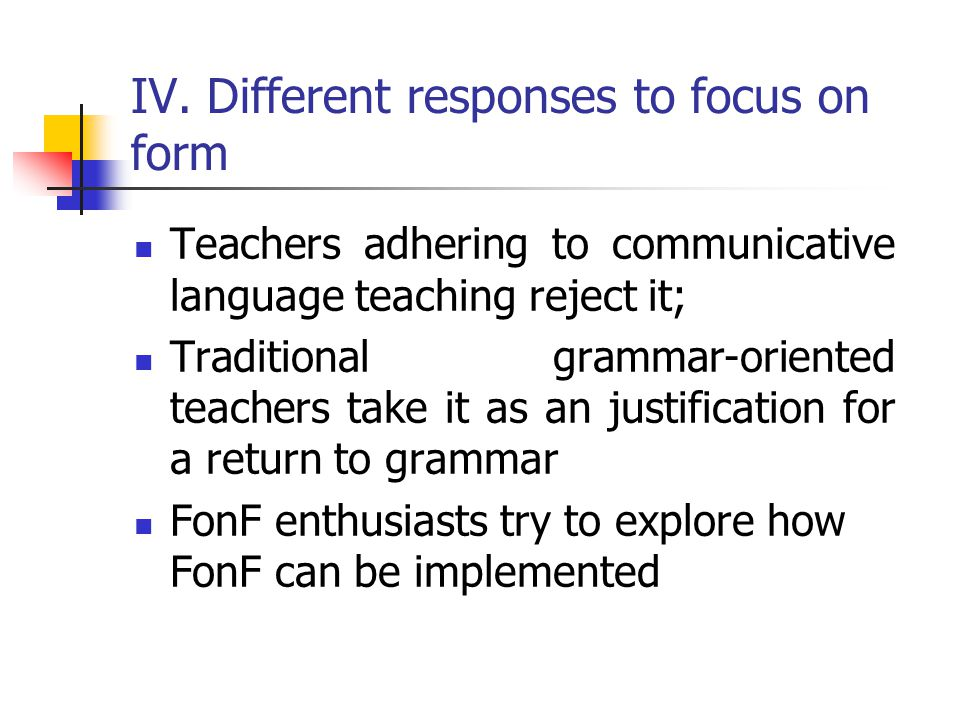 IV. Different responses to focus on form