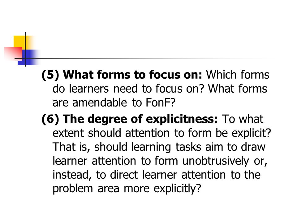 (5) What forms to focus on: Which forms do learners need to focus on