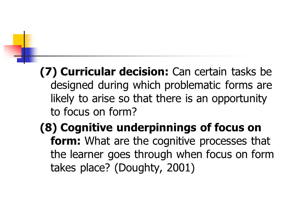 (7) Curricular decision: Can certain tasks be designed during which problematic forms are likely to arise so that there is an opportunity to focus on form