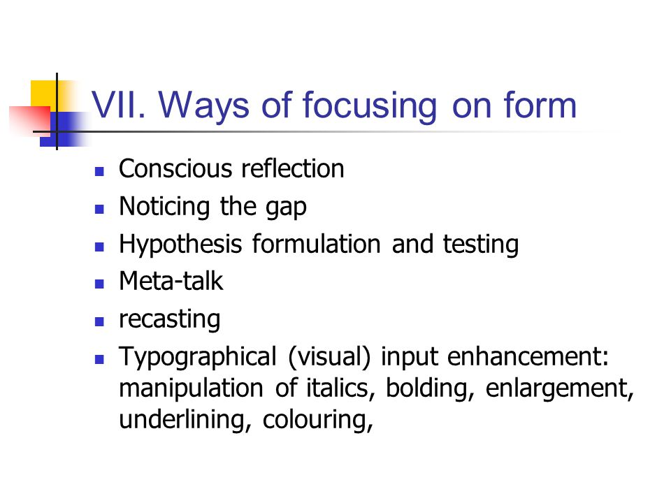 VII. Ways of focusing on form