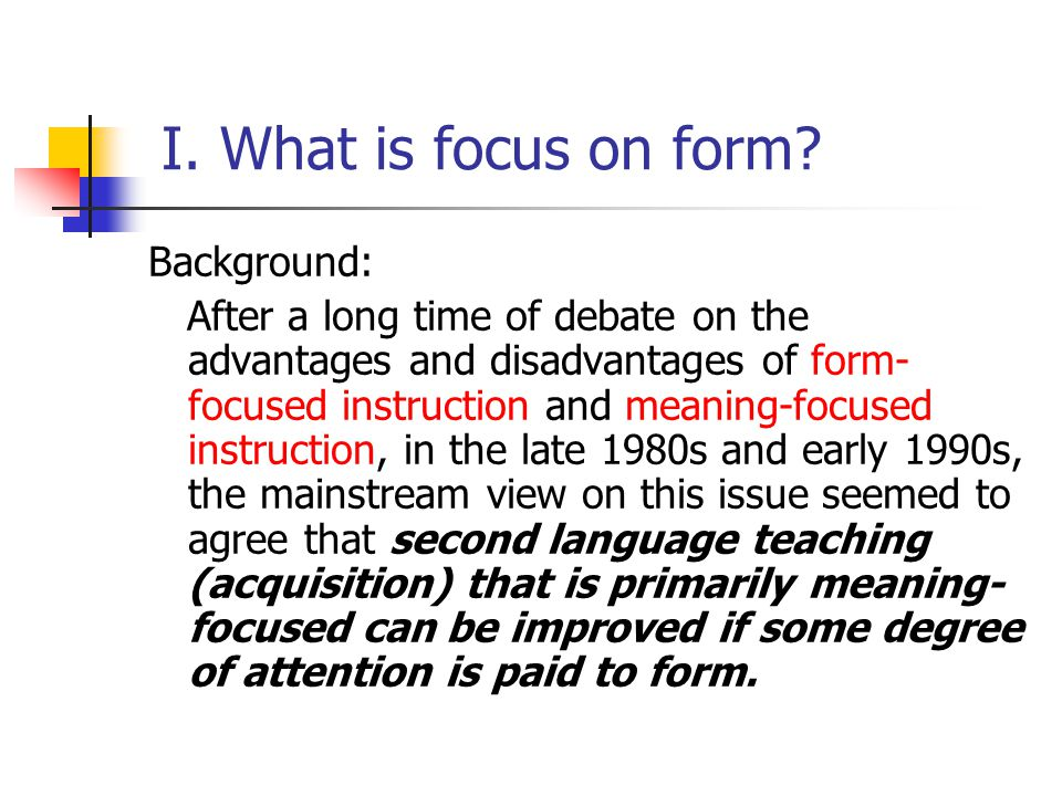 I. What is focus on form Background: