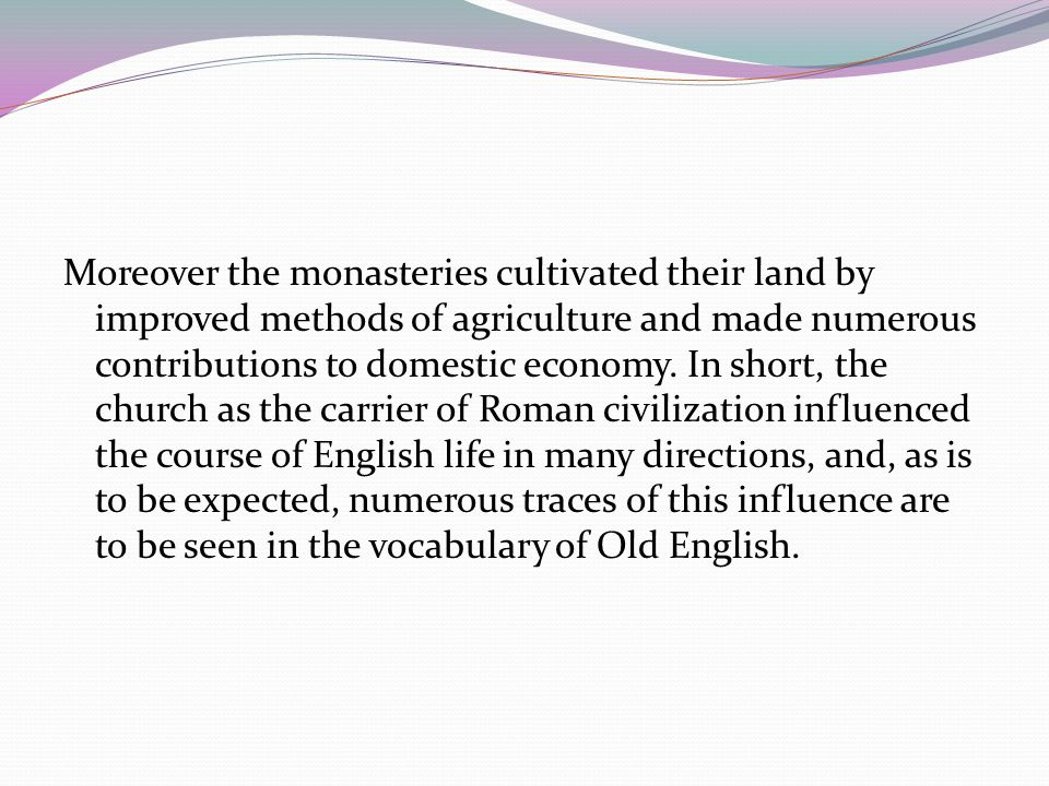 Moreover the monasteries cultivated their land by improved methods of agriculture and made numerous contributions to domestic economy.