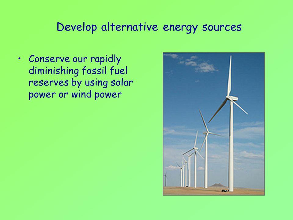 Develop alternative energy sources