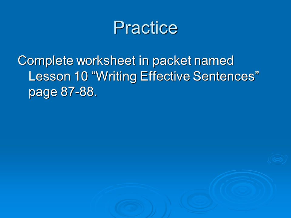 Practice Complete worksheet in packet named Lesson 10 Writing Effective Sentences page 87-88.